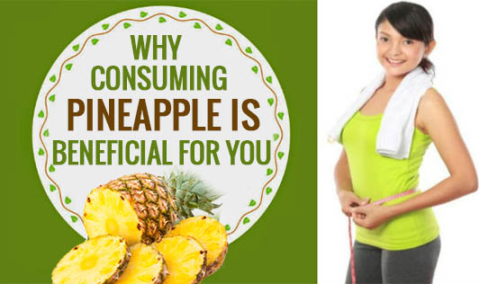 Why Consuming Pineapple is Beneficial for You?