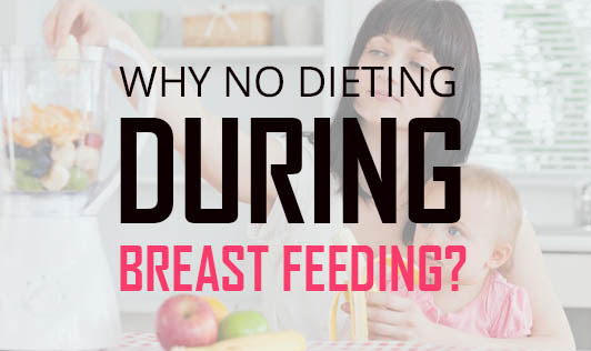 Why No Dieting During Breast Feeding?