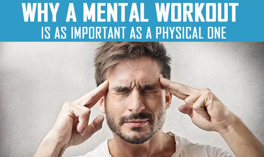Why a mental workout is as important as a physical one