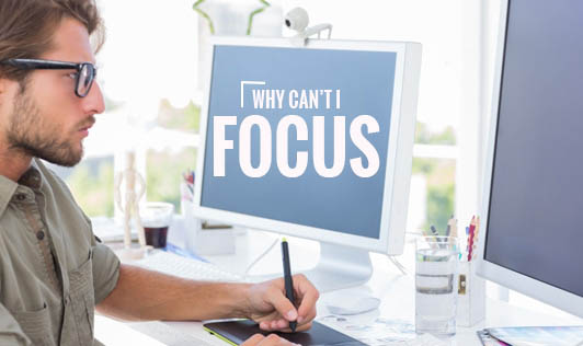 Why can't I focus?