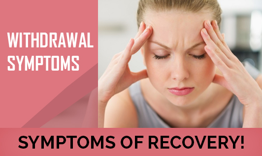 Withdrawal symptoms - symptoms of recovery!