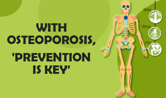 With osteoporosis, 'prevention is the key'