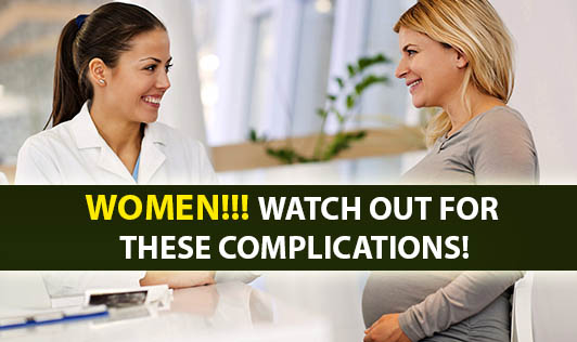 Women!!! Watch out for these Complications!