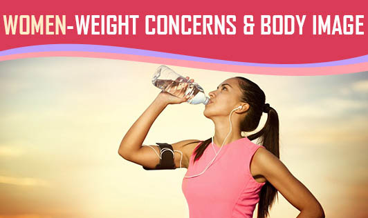 Women: Weight Concerns & Body Image