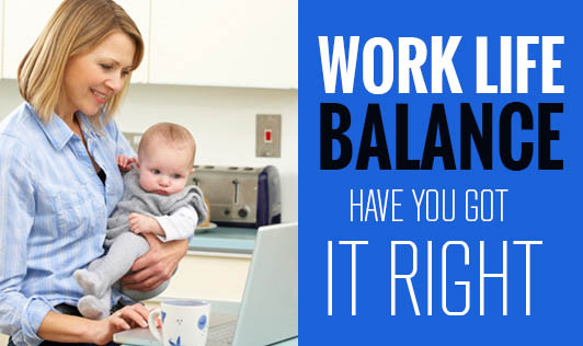 Work-Life Balance: Have you got it right?