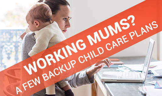 Working Mums? A few Back Up Child Care Plans