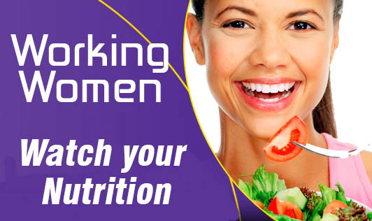 Working Women - Watch your Nutrition