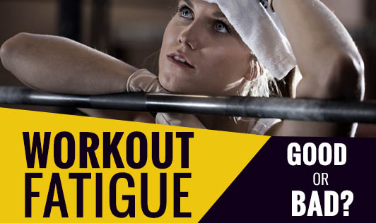 Workout Fatigue- Good or Bad?