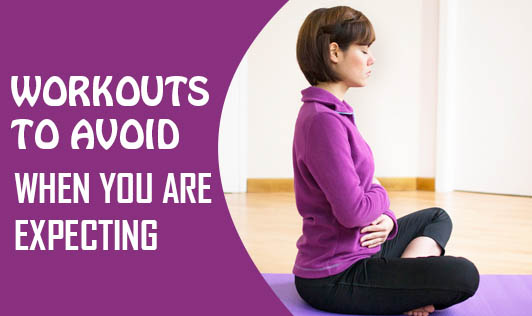 Workouts to avoid when you are expecting