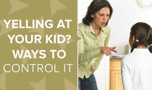 Yelling at your kid? Ways to control it