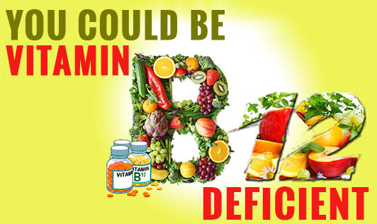You could be vitamin B12 deficient!