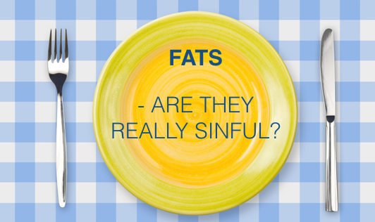 Fats: Are they really sinful?