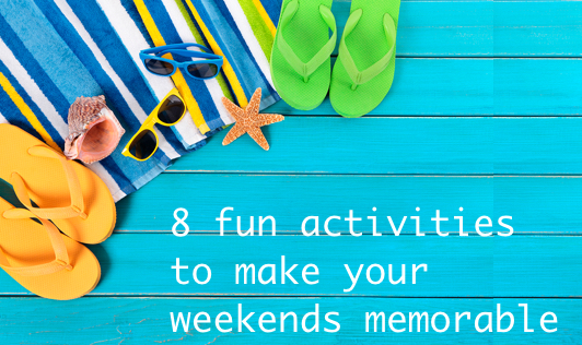 8 Fun activities to make your weekends memorable