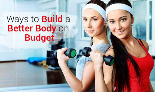 Ways to Build a Better Body on Budget