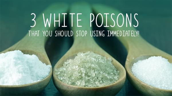 The 3 White Poisons that you should stop using immediately!
